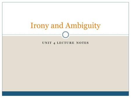 UNIT 4 LECTURE NOTES Irony and Ambiguity. Introduction – The truth about fiction Well written fiction will reflect some human experience, which may be.