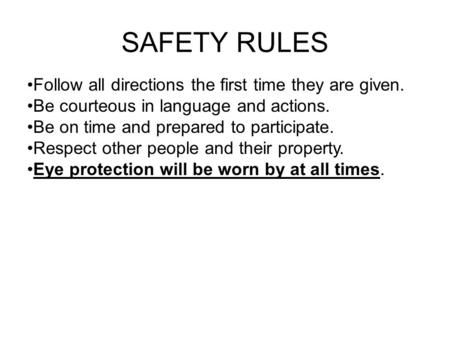 SAFETY RULES Follow all directions the first time they are given. Be courteous in language and actions. Be on time and prepared to participate. Respect.