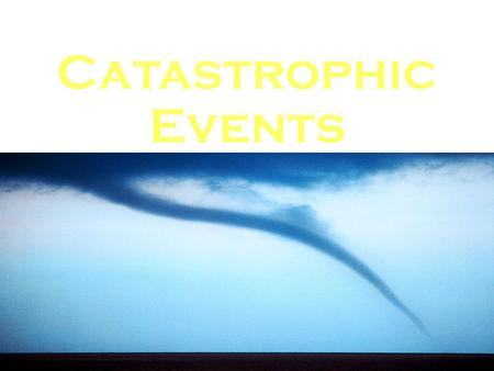 Catastrophic Events. What is a Catastrophic Event? Any event naturally occurring or caused by human action that: Causes severe damage to the land Endangers.
