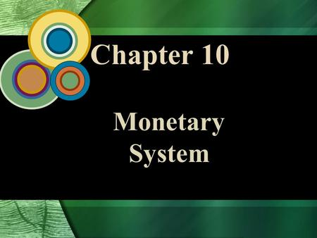 Chapter 10 Monetary System. 10 - 2 McGraw-Hill/Irwin Global Business Today, 4/e © 2006 The McGraw-Hill Companies, Inc., All Rights Reserved. International.
