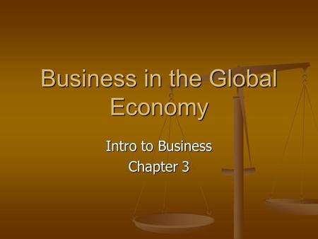 Business in the Global Economy Intro to Business Chapter 3.