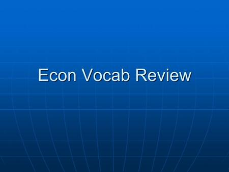 Econ Vocab Review. Standard of Living Standard of Living Productive Capacity Productive Capacity Usage of resources Usage of resources Infrastructure.