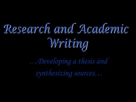 …Developing a thesis and synthesizing sources…. How does your research question become a thesis statement? A thesis statement is the result of your investigation.