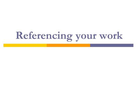 Referencing your work. Referencing in context Read and Take Notes Assignment Evidence to support your ideas or argument Paraphrase Direct quote Acknowledge.