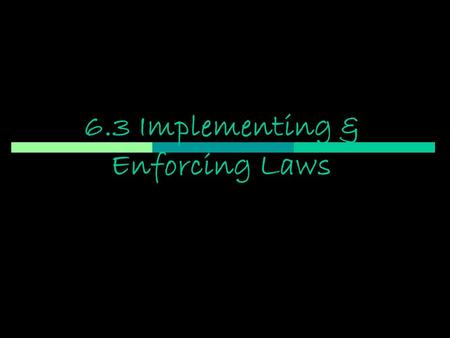 6.3 Implementing & Enforcing Laws. Regulatory Commissions  Commissions established by the government to oversee certain areas.  Federal Trade Commission.