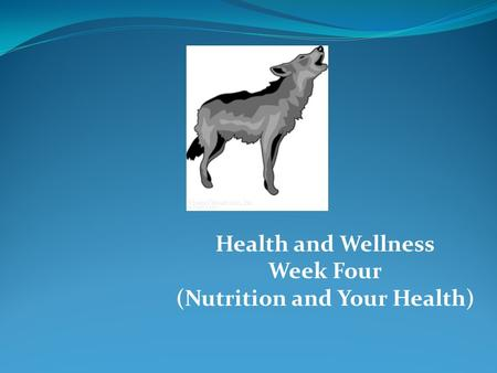 Health and Wellness Week Four (Nutrition and Your Health)