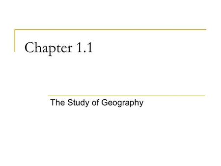 Chapter 1.1 The Study of Geography.