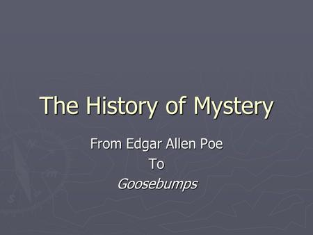 The History of Mystery From Edgar Allen Poe ToGoosebumps.