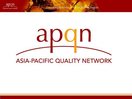 KAMANTO SUNARTO Board Member, Asia-Pacific Quality Network CAPACITY DEVELOPMENT FOR QUALITY ASSURANCE IN THE ASIA PACIFIC REGION: A CASE STUDY presented.