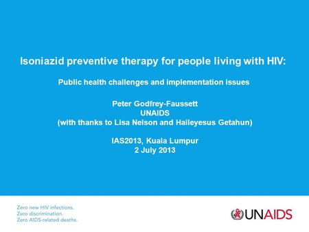 Isoniazid preventive therapy for people living with HIV: Public health challenges and implementation issues Peter Godfrey-Faussett UNAIDS (with thanks.