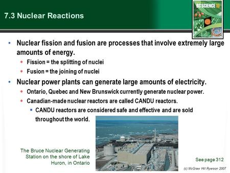 (c) McGraw Hill Ryerson 2007 7.3 Nuclear Reactions Nuclear fission and fusion are processes that involve extremely large amounts of energy.  Fission =