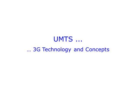 UMTS... … 3G Technology and Concepts. <strong>GSM</strong>/GPRS network architecture <strong>GSM</strong>/GPRS core networkRadio access network BSS database IP Backbone Internet PSTN,