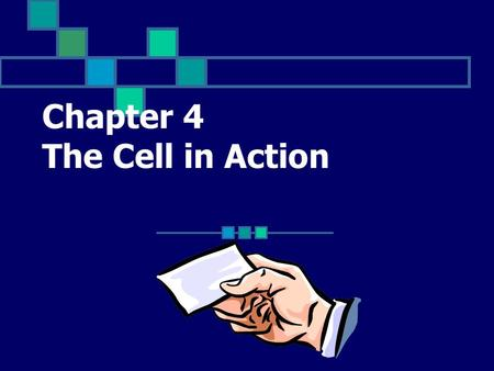 Chapter 4 The Cell in Action The movement of particles from an area where their concentration is high to an area where their concentration is low Click.