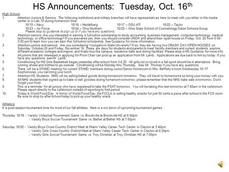 HS Announcements: Tuesday, Oct. 16 th High School 1.Attention Juniors & Seniors. The following institutions and military branches will have representatives.