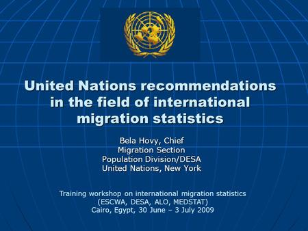 United Nations recommendations in the field of international migration statistics Bela Hovy, Chief Migration Section Population Division/DESA United Nations,