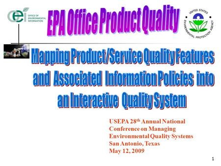 1 USEPA 28 th Annual National Conference on Managing Environmental Quality Systems San Antonio, Texas May 12, 2009.