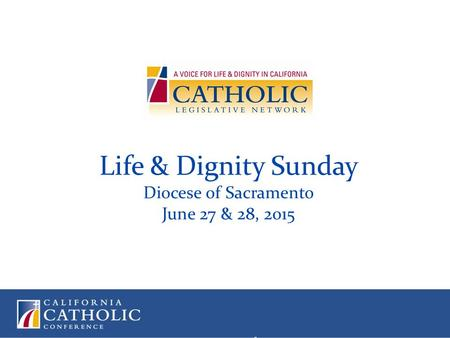 Life & Dignity Sunday Diocese of Sacramento June 27 & 28, 2015.