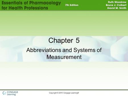 Copyright © 2015 Cengage Learning® Chapter 5 Abbreviations and Systems of Measurement.