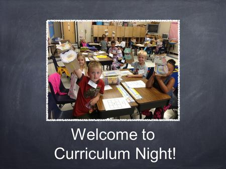 Welcome to Curriculum Night!. Arrival We unpack our book bags Turn in notes Friday folder should return to school on Monday.