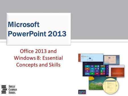 Office 2013 and Windows 8: Essential Concepts and Skills