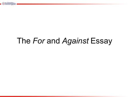 The For and Against Essay. Steps Choose a controversial topic that interests you. Do some reading on the topic, followed by the process of brainstorming.