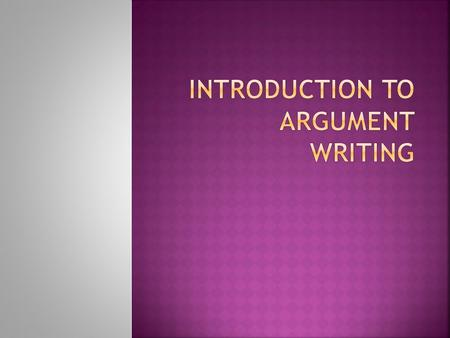  An argument is a reasoned, logical way of demonstrating that the writer's position, belief, or conclusion is valid.  Arguments seek to make people.