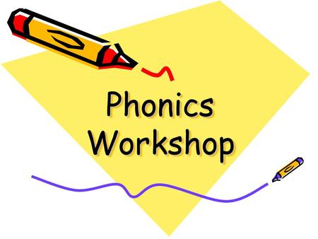 Phonics Workshop Aims To raise the profile of phonics in school. To explain how synthetic phonics is taught in school. Provide ideas of how you can help.