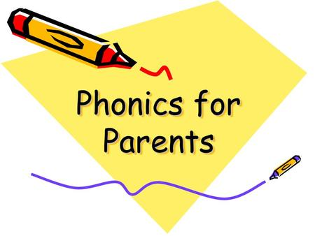 Phonics for Parents Why phonics? Not the only way, but the most effective way for most children to learn to read Breaks it down into learnable chunks.