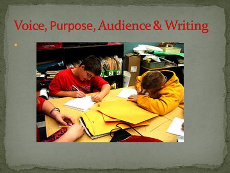 There are many elements that go into writing. In this lesson we are going to address three of them: Voice Purpose Audience.