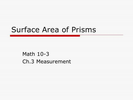 Surface Area of Prisms Math 10-3 Ch.3 Measurement.
