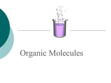 Organic Molecules. Organic Compounds  Contain C and H  Often form long chains of carbon atoms linked by covalent bonds  Macromolecules = large organic.