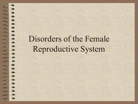 Disorders of the Female Reproductive System Vaginitis Common medical condition This is a vaginal infection or irritation Symptoms are similar in all.