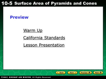 Holt CA Course 1 10-5 Surface Area of Pyramids and Cones Warm Up Warm Up California Standards California Standards Lesson Presentation Lesson PresentationPreview.