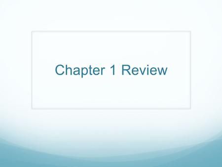 Chapter 1 Review.