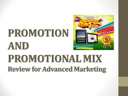 PROMOTION AND PROMOTIONAL MIX Review for Advanced Marketing.