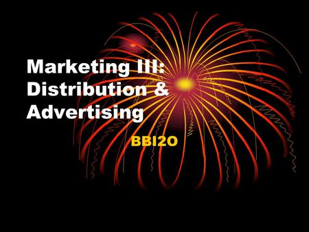 Marketing III: Distribution & Advertising BBI2O. Distribution Channels The path that goods follow to get from producer to consumer Three types: Direct.