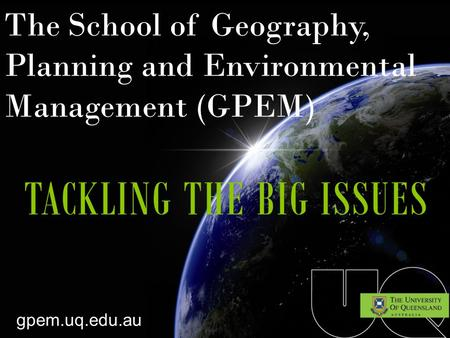 Tackling the Big Issues Careers in planning and <strong>environmental</strong> <strong>management</strong> Professor James Shulmeister School of Geography, Planning and <strong>Environmental</strong> <strong>Management</strong>.