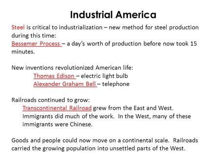 Industrial America Steel is critical to industrialization – new method for steel production during this time: Bessemer Process – a day's worth of production.