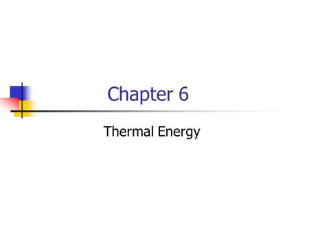 Chapter 6 Thermal Energy. 6 – 1 Temperature and Thermal Energy.