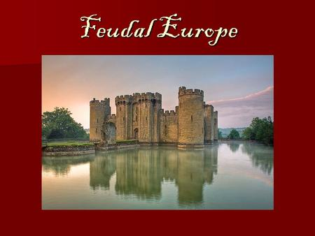 Feudal Europe. Medieval European Society   The fall of the Roman Empire leads to a time of chaos in Europe: –No central authority –Constant warfare.
