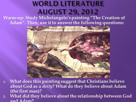 "Warm-up: Study Michelangelo's painting ""The Creation of Adam"". Then, use it to answer the following questions: 1. What does this painting suggest that."