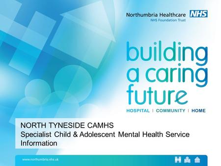 NORTH TYNESIDE CAMHS Specialist Child & Adolescent Mental Health Service Information.