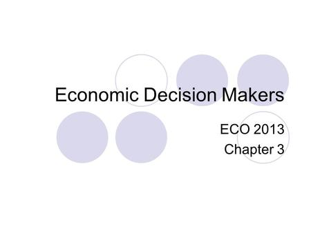 Economic Decision Makers ECO 2013 Chapter 3. Households Play a starring role in a market economy Determines what gets produced Supplies labor, capital,