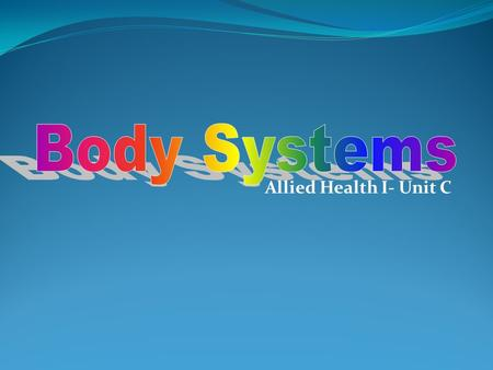 Body Systems Allied Health I- Unit C.