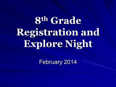 8 th Grade Registration and Explore Night February 2014.