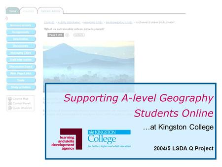 Supporting A-level Geography Students Online …at Kingston College 2004/5 LSDA Q Project.