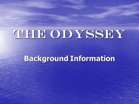 The odyssey Background Information. Homer blind storyteller who drew from cultural myths and legends to create his epics blind storyteller who drew from.
