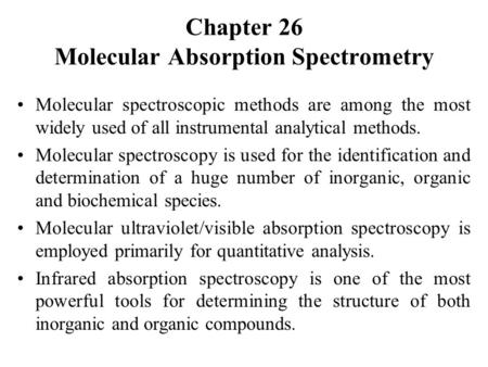 Chapter 26 Molecular Absorption Spectrometry Molecular spectroscopic methods are among the most widely used of all instrumental analytical methods. Molecular.