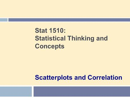 Stat 1510: Statistical Thinking and Concepts Scatterplots and Correlation.
