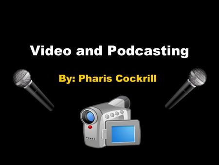 Video and Podcasting By: Pharis Cockrill What is Podcasting? Podcasts are digital media files which are produced in a series Most podcasts are often.